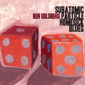 Ben Goldberg - Subatomic Particle Homesick Blues